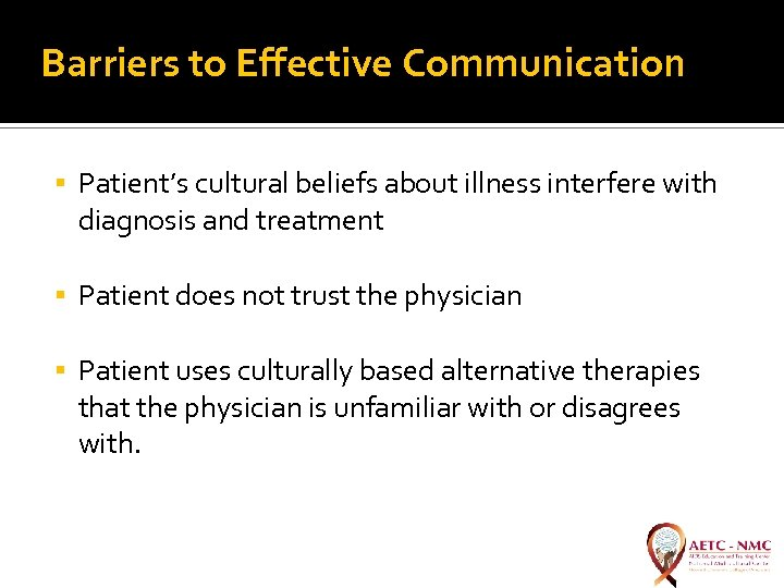 Barriers to Effective Communication Patient's cultural beliefs about illness interfere with diagnosis and treatment