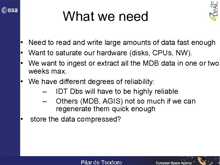 What we need • Need to read and write large amounts of data fast