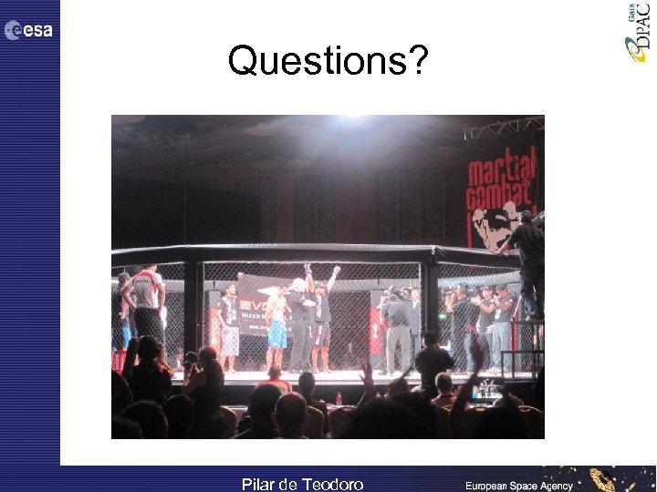 Questions? Pilar de Teodoro
