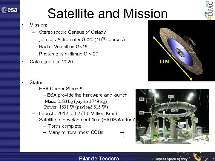 Satellite and Mission • Mission: – – Stereoscopic Census of Galaxy arcsec Astrometry G<20
