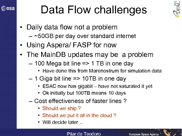 Data Flow challenges • Daily data flow not a problem – ~50 GB per