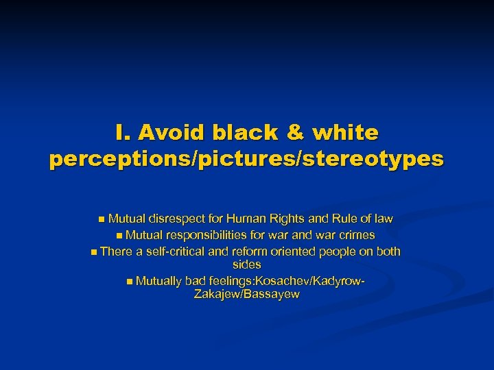 I. Avoid black & white perceptions/pictures/stereotypes Mutual disrespect for Human Rights and Rule of