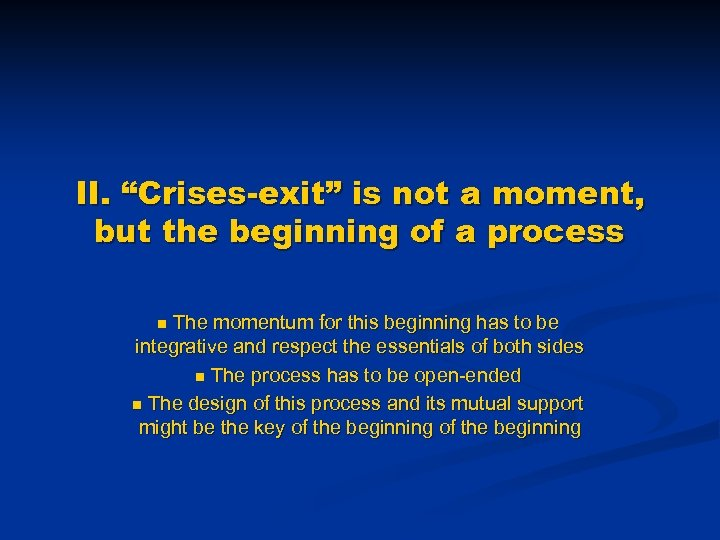 """II. """"Crises-exit"""" is not a moment, but the beginning of a process The momentum"""