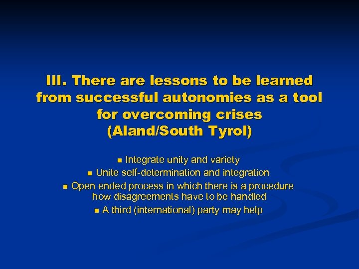 III. There are lessons to be learned from successful autonomies as a tool for