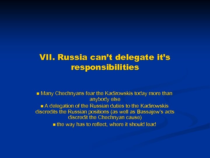 VII. Russia can't delegate it's responsibilities Many Chechnyans fear the Kadirowskis today more than
