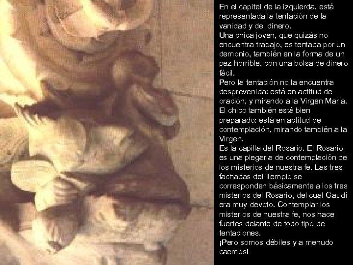 En el capitel de la izquierda, está representada la tentación de la vanidad y
