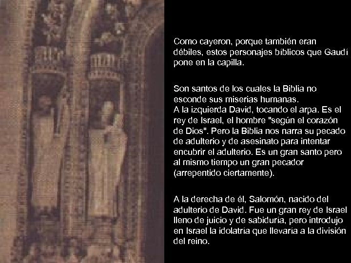 Como cayeron, porque también eran débiles, estos personajes bíblicos que Gaudí pone en la