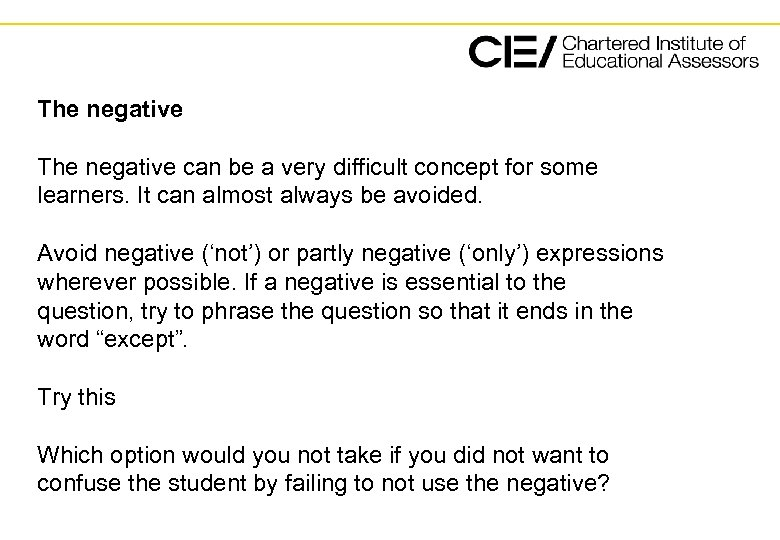 The negative can be a very difficult concept for some learners. It can almost