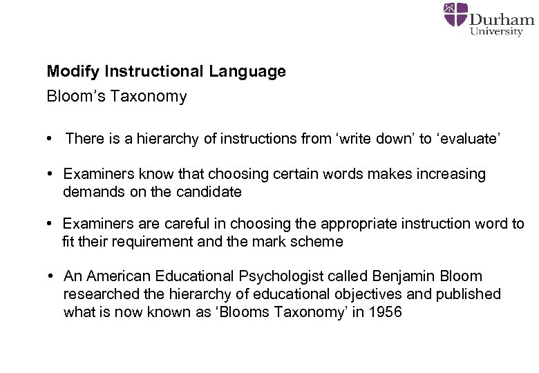 Modify Instructional Language Bloom's Taxonomy • There is a hierarchy of instructions from 'write