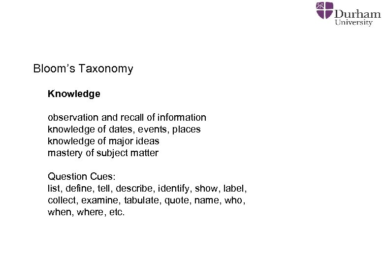 Bloom's Taxonomy Knowledge observation and recall of information knowledge of dates, events, places knowledge