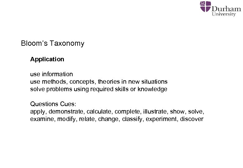 Bloom's Taxonomy Application use information use methods, concepts, theories in new situations solve problems