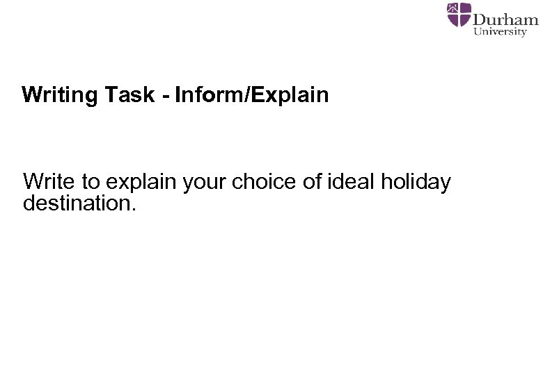 Writing Task - Inform/Explain Write to explain your choice of ideal holiday destination.