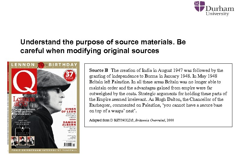 Understand the purpose of source materials. Be careful when modifying original sources Source B