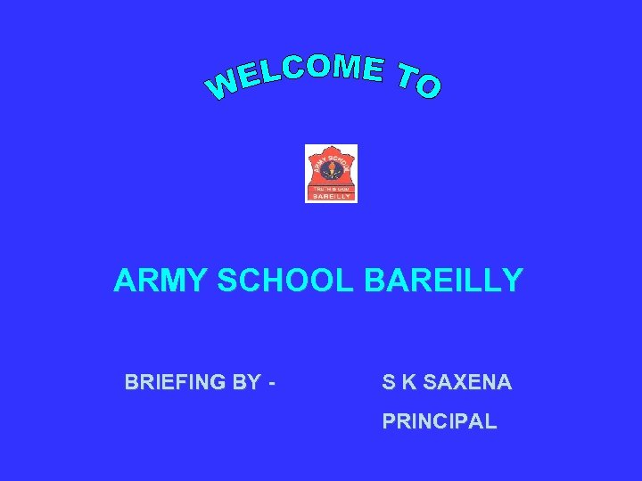 ARMY SCHOOL BAREILLY BRIEFING BY - S K SAXENA PRINCIPAL