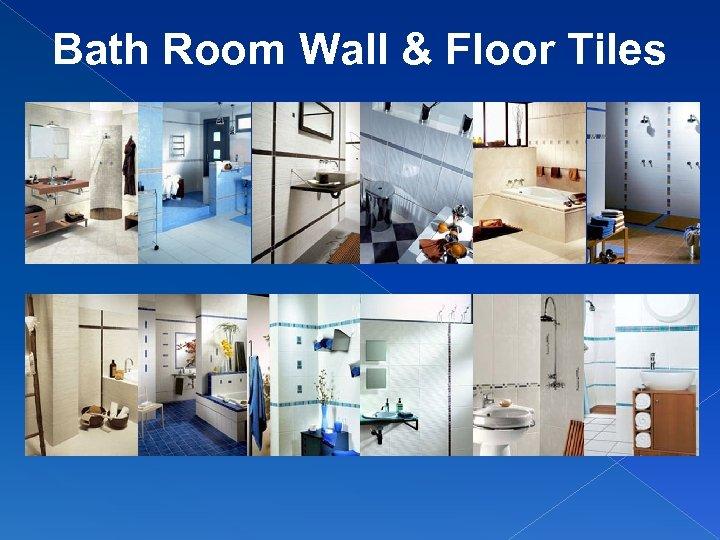 Bath Room Wall & Floor Tiles