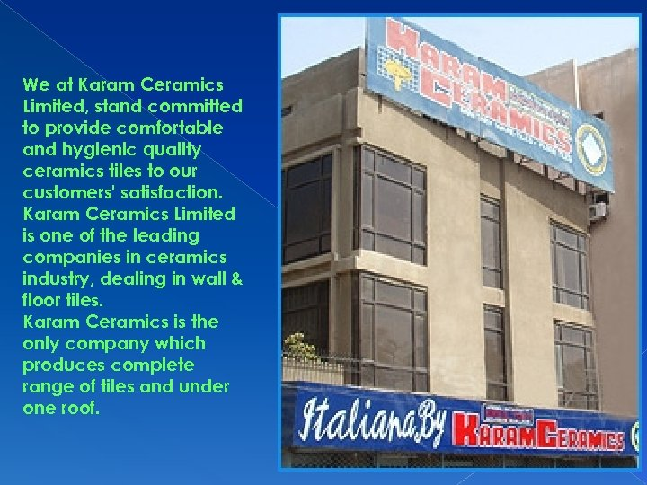 We at Karam Ceramics Limited, stand committed to provide comfortable and hygienic quality ceramics