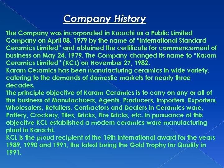 Company History The Company was incorporated in Karachi as a Public Limited Company on