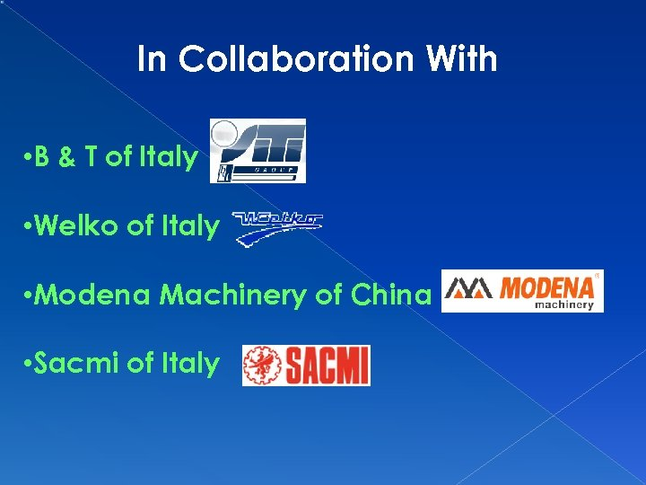 In Collaboration With • B & T of Italy • Welko of Italy •