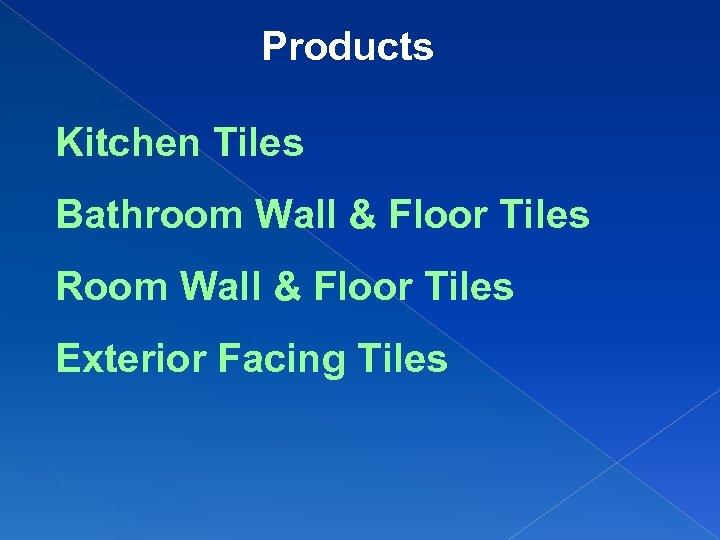 Products Kitchen Tiles Bathroom Wall & Floor Tiles Room Wall & Floor Tiles Exterior