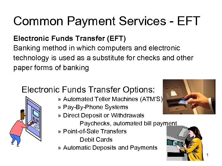 Common Payment Services - EFT Electronic Funds Transfer (EFT) Banking method in which computers