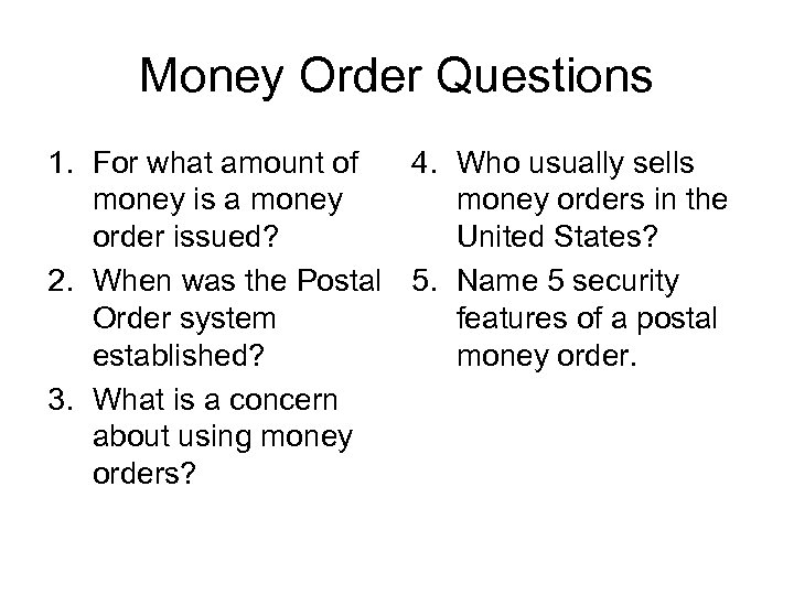 Money Order Questions 1. For what amount of 4. Who usually sells money is