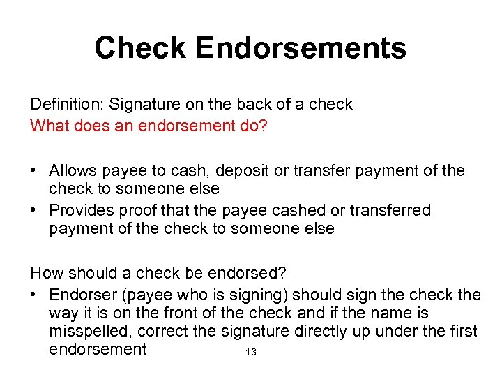 Check Endorsements Definition: Signature on the back of a check What does an endorsement