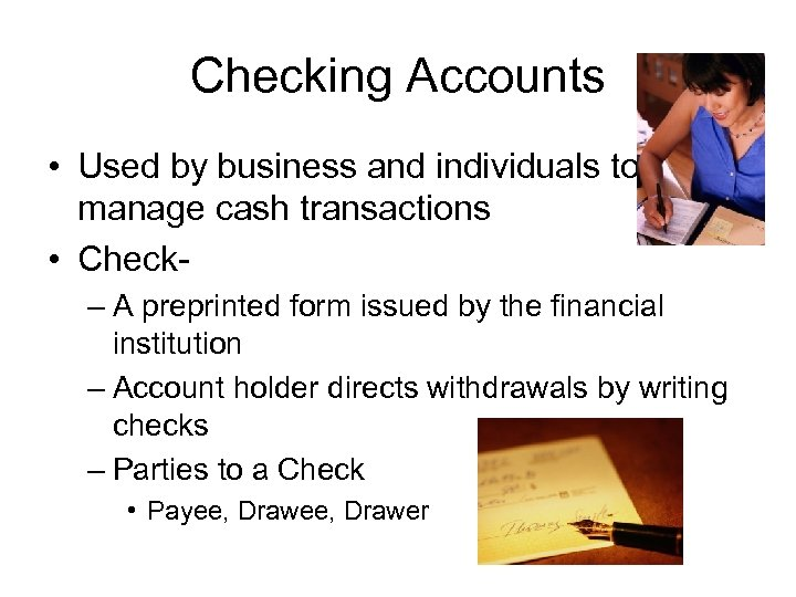 Checking Accounts • Used by business and individuals to manage cash transactions • Check–