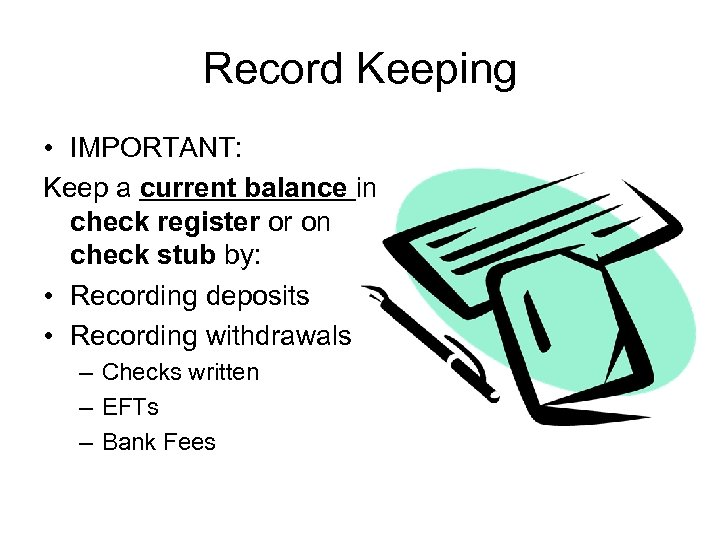 Record Keeping • IMPORTANT: Keep a current balance in check register or on check