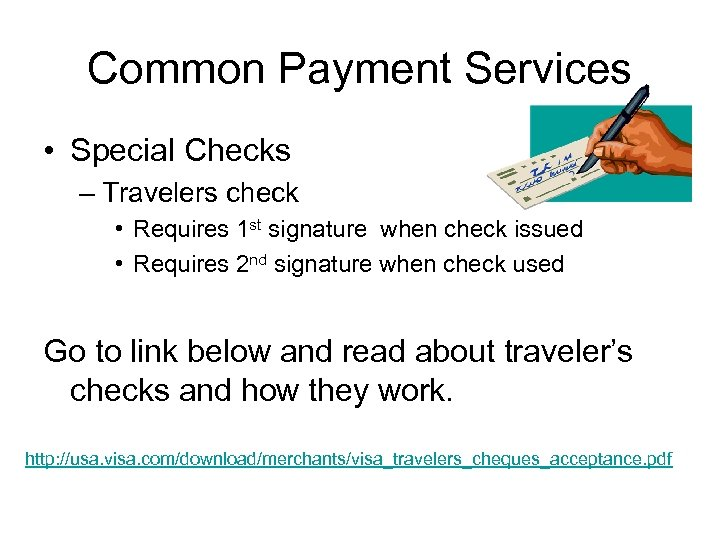 Common Payment Services • Special Checks – Travelers check • Requires 1 st signature