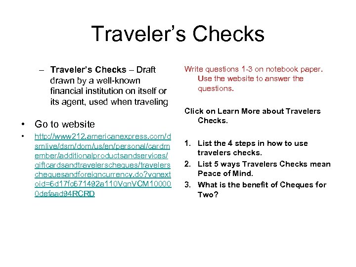Traveler's Checks – Draft drawn by a well-known financial institution on itself or its