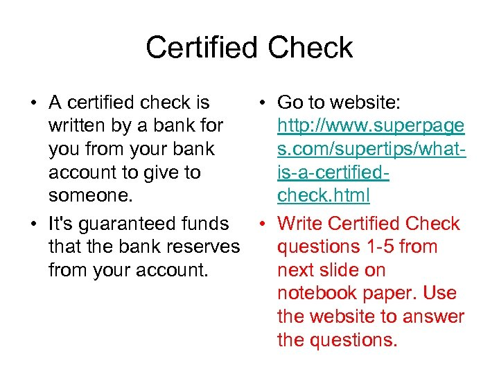 Certified Check • A certified check is • Go to website: written by a