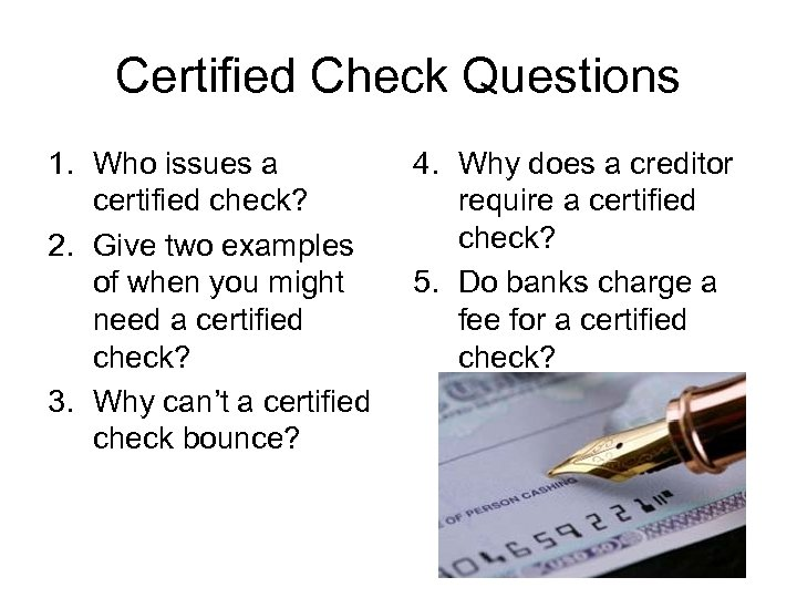 Certified Check Questions 1. Who issues a certified check? 2. Give two examples of
