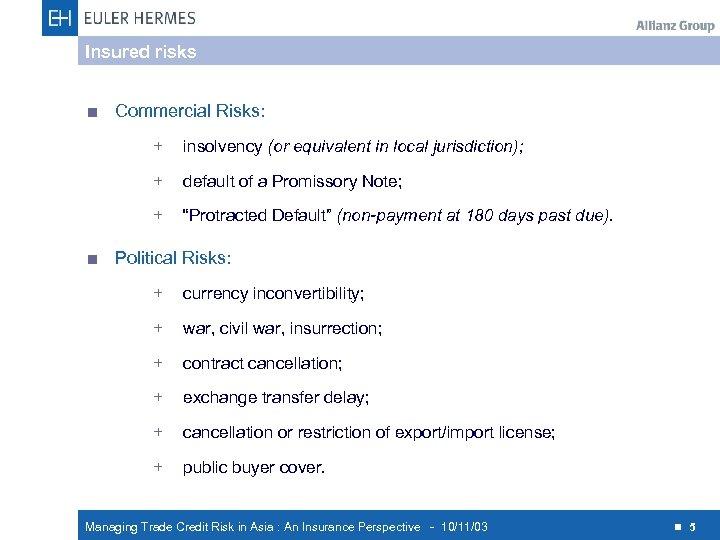 Insured risks < Commercial Risks: + insolvency (or equivalent in local jurisdiction); + default