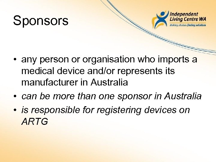 Sponsors • any person or organisation who imports a medical device and/or represents its