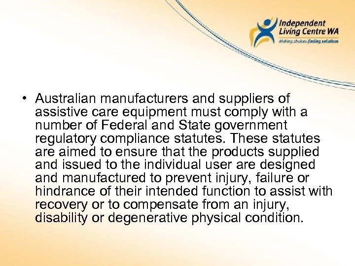 • Australian manufacturers and suppliers of assistive care equipment must comply with a