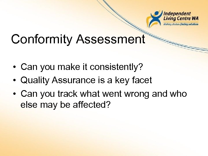 Conformity Assessment • Can you make it consistently? • Quality Assurance is a key