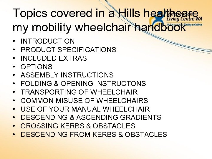 Topics covered in a Hills healthcare my mobility wheelchair handbook • • • INTRODUCTION