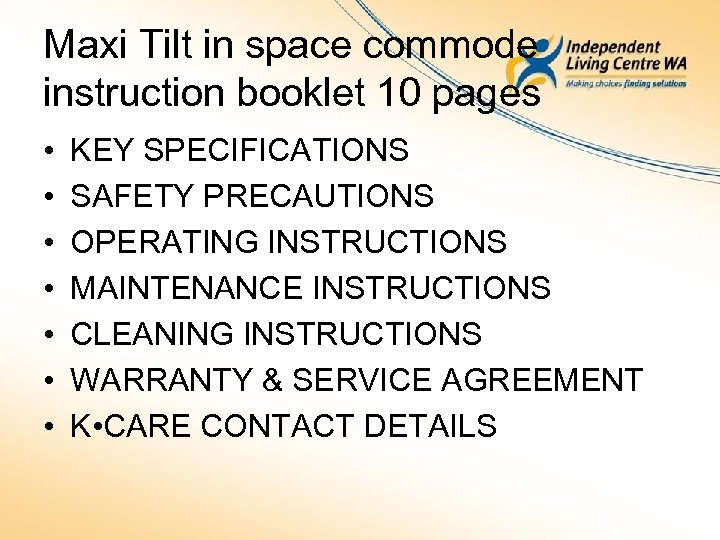 Maxi Tilt in space commode instruction booklet 10 pages • • KEY SPECIFICATIONS SAFETY