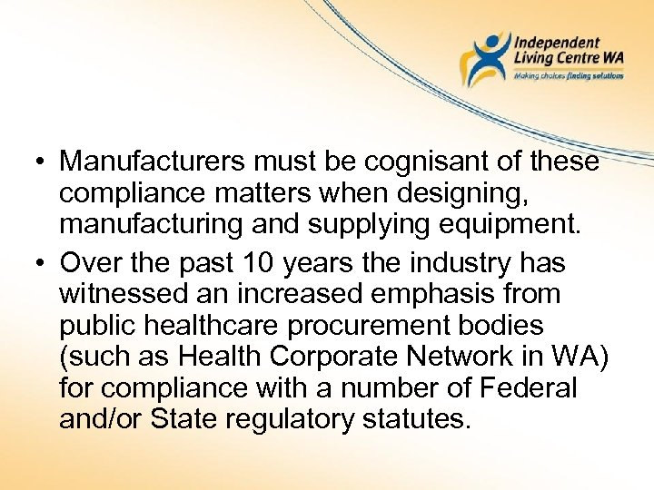 • Manufacturers must be cognisant of these compliance matters when designing, manufacturing and