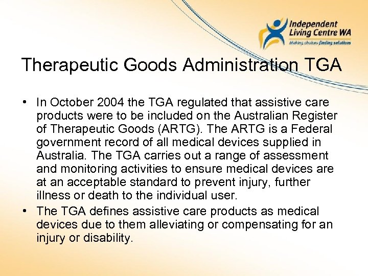 Therapeutic Goods Administration TGA • In October 2004 the TGA regulated that assistive care