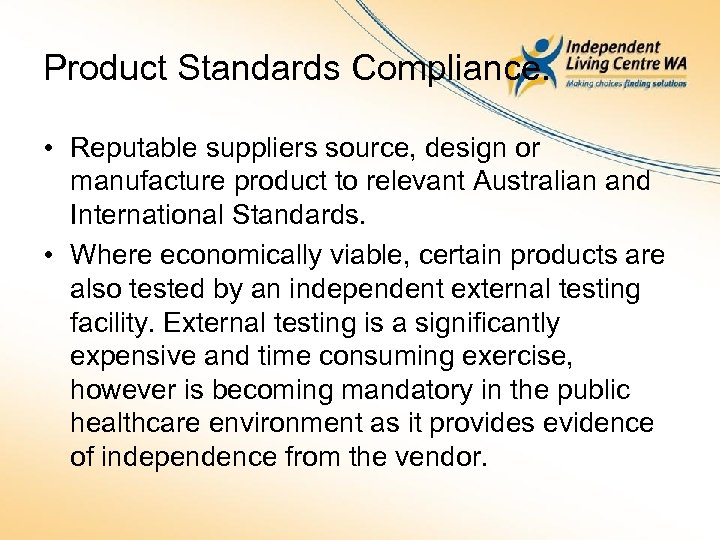 Product Standards Compliance. • Reputable suppliers source, design or manufacture product to relevant Australian