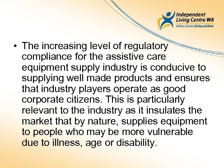 • The increasing level of regulatory compliance for the assistive care equipment supply
