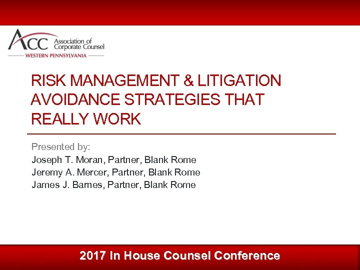 RISK MANAGEMENT & LITIGATION AVOIDANCE STRATEGIES THAT REALLY WORK Presented by: Joseph T. Moran,