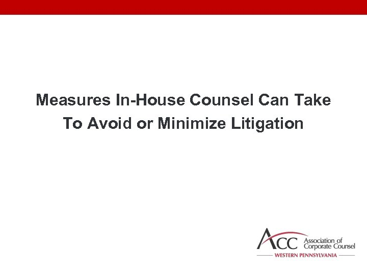 Measures In-House Counsel Can Take To Avoid or Minimize Litigation