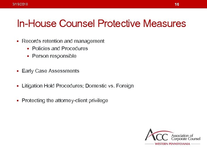 3/19/2018 16 In-House Counsel Protective Measures § Records retention and management § Policies and