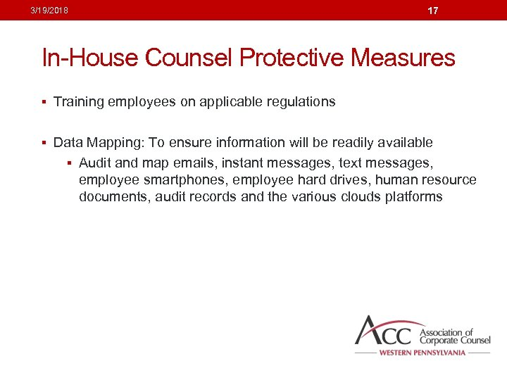 17 3/19/2018 In-House Counsel Protective Measures § Training employees on applicable regulations § Data