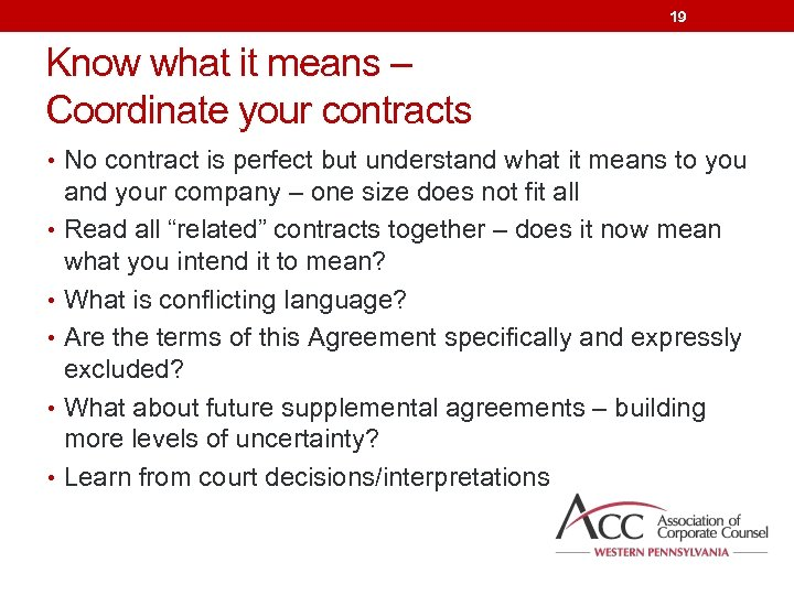 19 Know what it means – Coordinate your contracts • No contract is perfect