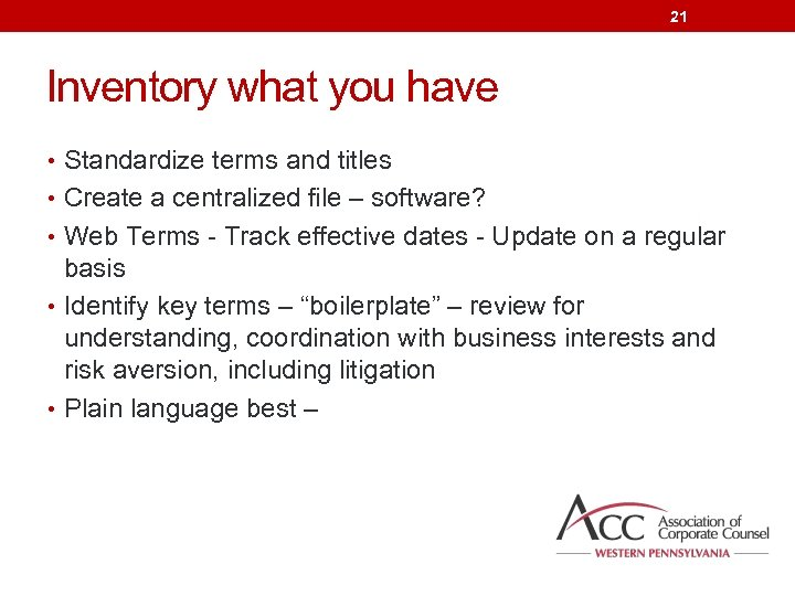 21 Inventory what you have • Standardize terms and titles • Create a centralized