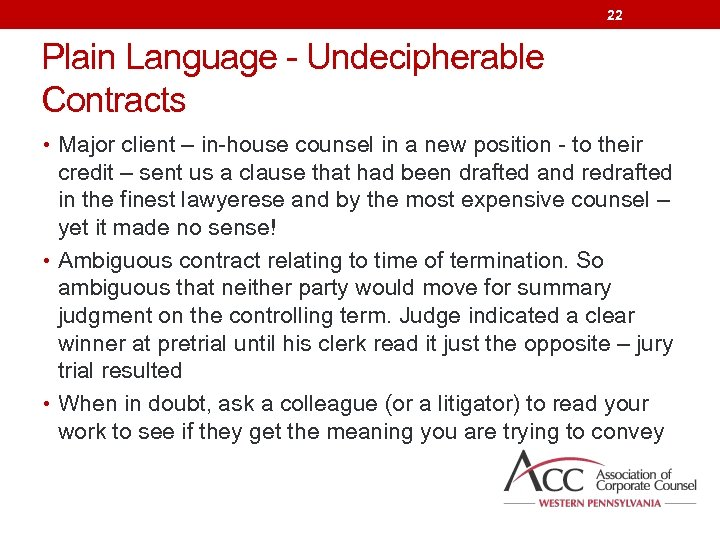 22 Plain Language - Undecipherable Contracts • Major client – in-house counsel in a