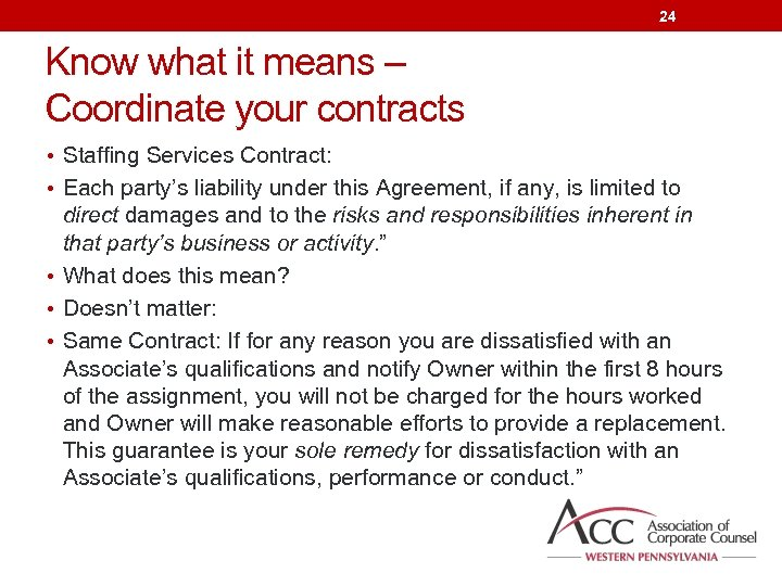 24 Know what it means – Coordinate your contracts • Staffing Services Contract: •
